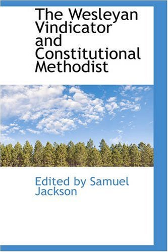 9780559547058: The Wesleyan Vindicator and Constitutional Methodist