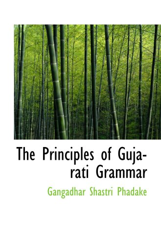 The Principles of Gujarati Grammar: Gangadhar Shastri Phadake