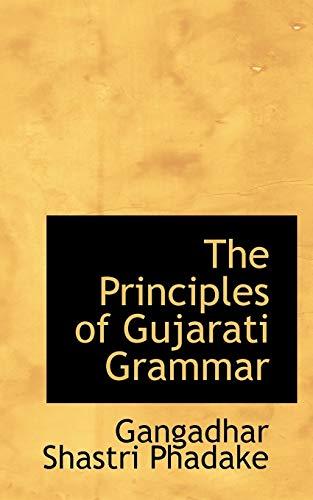 The Principles of Gujarati Grammar (Paperback): Gangadhar Shastri Phadake