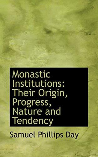 Monastic Institutions: Their Origin, Progress, Nature and Tendency: Day, Samuel Phillips