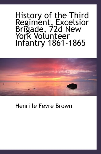 9780559556678: History of the Third Regiment, Excelsior Brigade, 72d New York Volunteer Infantry 1861-1865