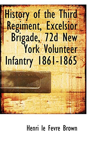 9780559556722: History of the Third Regiment, Excelsior Brigade, 72d New York Volunteer Infantry 1861-1865