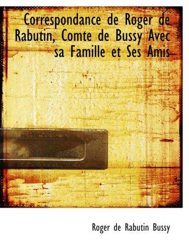 9780559558702: Correspondance de Roger de Rabutin, Comte de Bussy Avec sa Famille et Ses Amis