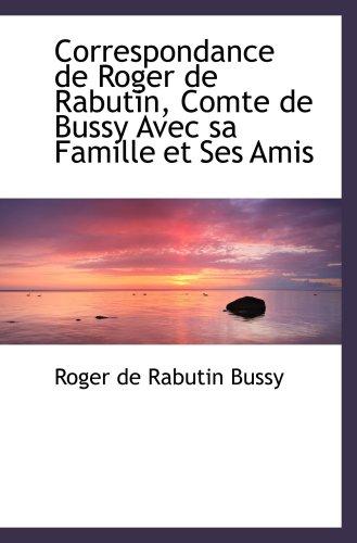 9780559558726: Correspondance de Roger de Rabutin, Comte de Bussy Avec sa Famille et Ses Amis