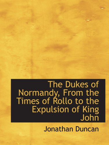 9780559576799: The Dukes of Normandy, From the Times of Rollo to the Expulsion of King John