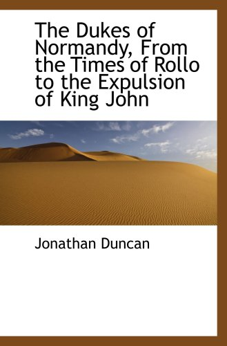 9780559576812: The Dukes of Normandy, From the Times of Rollo to the Expulsion of King John