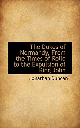 9780559576829: The Dukes of Normandy, From the Times of Rollo to the Expulsion of King John