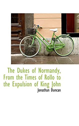 9780559576843: The Dukes of Normandy, From the Times of Rollo to the Expulsion of King John