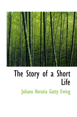 The Story of a Short Life (0559585128) by Horatia Gatty Ewing, Juliana