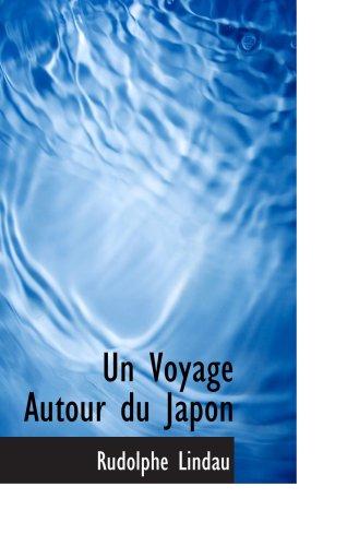 Un Voyage Autour du Japon: Rudolphe Lindau