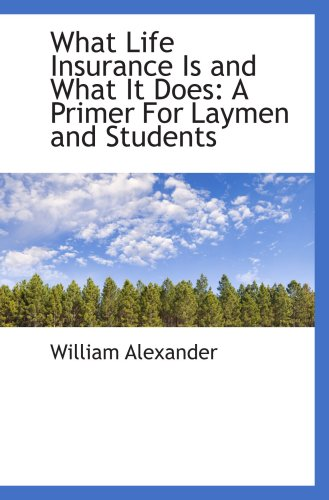 9780559602719: What Life Insurance Is and What It Does: A Primer For Laymen and Students