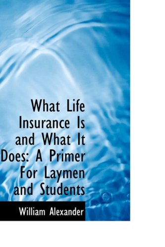 9780559602757: What Life Insurance Is and What It Does: A Primer for Laymen and Students