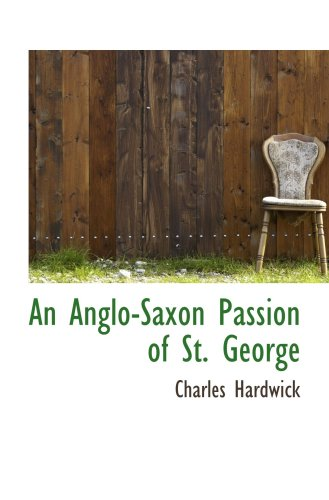 9780559605369: An Anglo-Saxon Passion of St. George