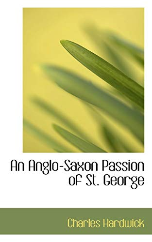 9780559605406: An Anglo-Saxon Passion of St. George