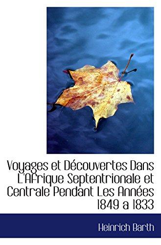 Voyages et DÃ couvertes Dans L'Afrique Septentrionale: Heinrich Barth