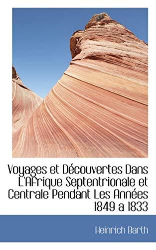 Voyages Et D Couvertes Dans L'Afrique Septentrionale: Heinrich Barth