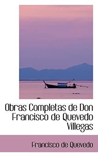 9780559606182: Obras Completas de Don Francisco de Quevedo Villegas (Bibliobazaar Reproduction Series) (Spanish Edition)