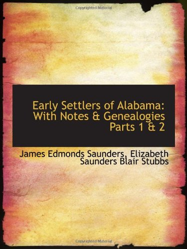 9780559607349: Early Settlers of Alabama: With Notes & Genealogies Parts 1 & 2