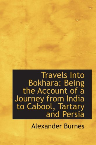 9780559610059: Travels Into Bokhara: Being the Account of a Journey from India to Cabool, Tartary and Persia