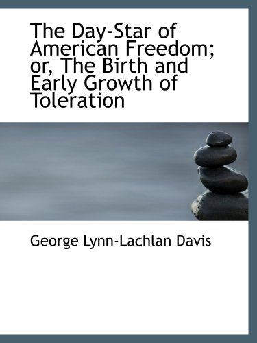 9780559614170: The Day-Star of American Freedom; or, The Birth and Early Growth of Toleration