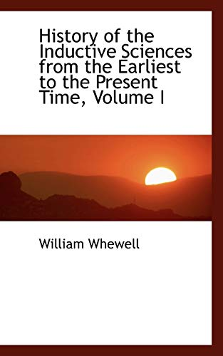 History of the Inductive Sciences from the: Whewell, William