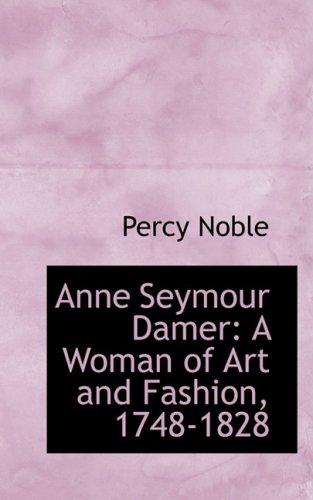 9780559617157: Anne Seymour Damer: A Woman of Art and Fashion, 1748-1828
