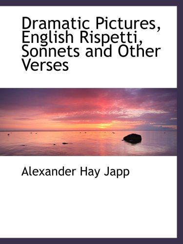 9780559619984: Dramatic Pictures, English Rispetti, Sonnets and Other Verses