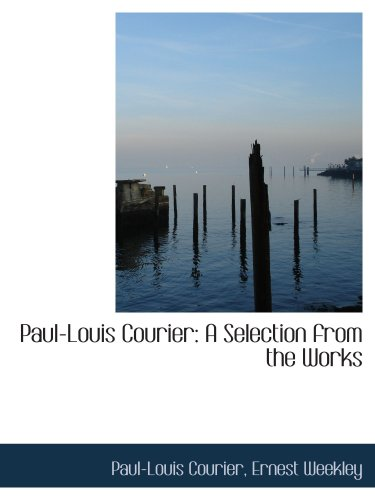 9780559625732: Paul-Louis Courier: A Selection from the Works