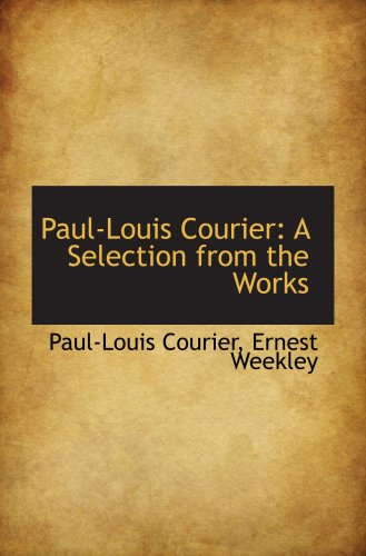 9780559625770: Paul-Louis Courier: A Selection from the Works
