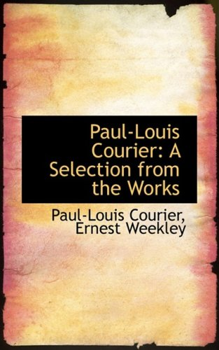 9780559625817: Paul-Louis Courier: A Selection from the Works