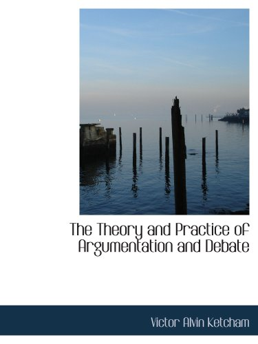 9780559628955: The Theory and Practice of Argumentation and Debate