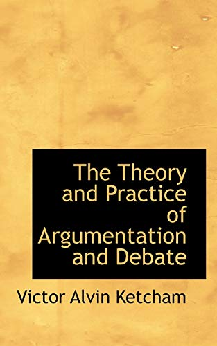 9780559629020: The Theory and Practice of Argumentation and Debate