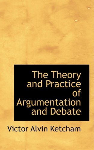 9780559629037: The Theory and Practice of Argumentation and Debate (Bibliobazaar Reproduction Series)