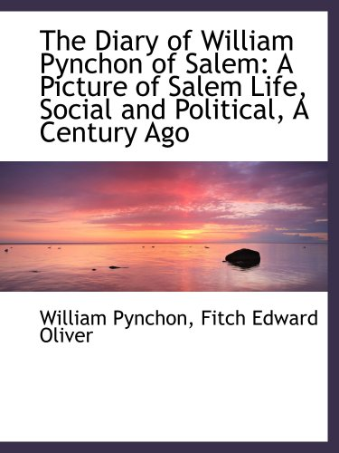 9780559630552: The Diary of William Pynchon of Salem: A Picture of Salem Life, Social and Political, A Century Ago