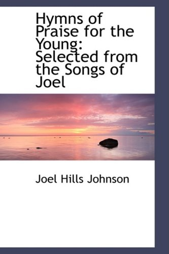 9780559632112: Hymns of Praise for the Young: Selected from the Songs of Joel