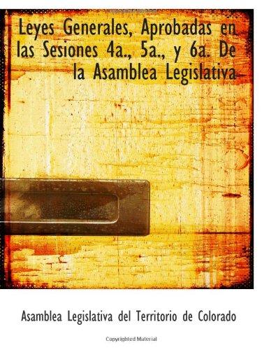9780559632587: Leyes Generales, Aprobadas en las Sesiones 4a., 5a., y 6a. De la Asamblea Legislativa