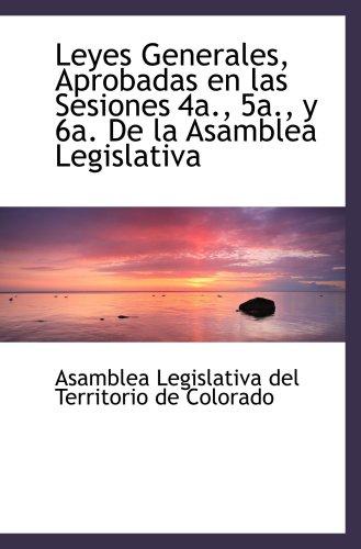 9780559632594: Leyes Generales, Aprobadas en las Sesiones 4a., 5a., y 6a. De la Asamblea Legislativa