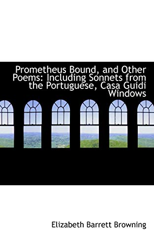 9780559641824: Prometheus Bound, and Other Poems: Including Sonnets from the Portuguese, Casa Guidi Windows