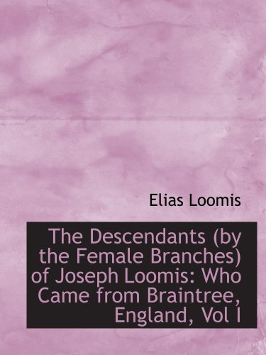 9780559653810: The Descendants (by the Female Branches) of Joseph Loomis: Who Came from Braintree, England, Vol I