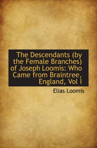 9780559653834: The Descendants (by the Female Branches) of Joseph Loomis: Who Came from Braintree, England, Vol I