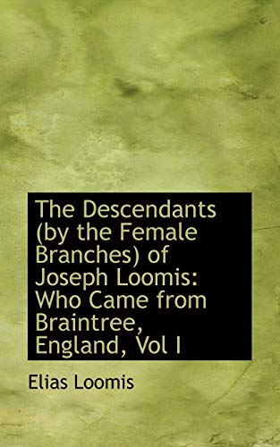 9780559653865: The Descendants (by the Female Branches) of Joseph Loomis: Who Came from Braintree, England, Vol I