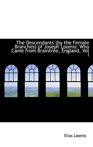 9780559653896: The Descendants (by the Female Branches) of Joseph Loomis: Who Came from Braintree, England, Vol I