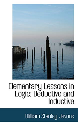 9780559654480: Elementary Lessons in Logic: Deductive and Inductive