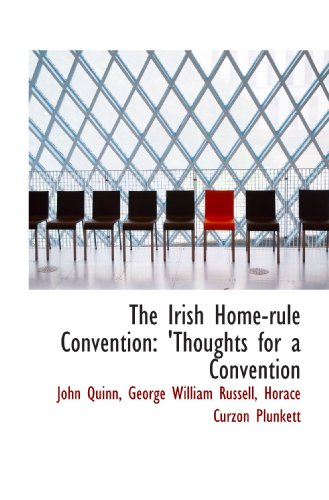 The Irish Home-rule Convention: 'Thoughts for a Convention (9780559658013) by John Quinn