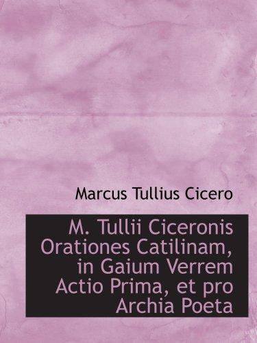 9780559663680: M. Tullii Ciceronis Orationes Catilinam, in Gaium Verrem Actio Prima, et pro Archia Poeta (Latin Edition)