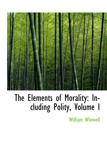 9780559664588: The Elements of Morality: Including Polity, Volume I