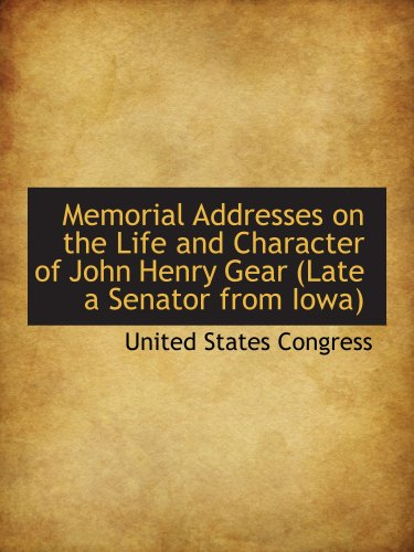 9780559664595: Memorial Addresses on the Life and Character of John Henry Gear (Late a Senator from Iowa)