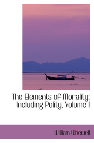 9780559664625: The Elements of Morality: Including Polity, Volume I