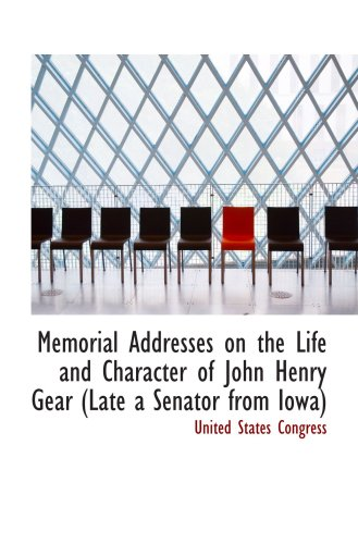 9780559664632: Memorial Addresses on the Life and Character of John Henry Gear (Late a Senator from Iowa)
