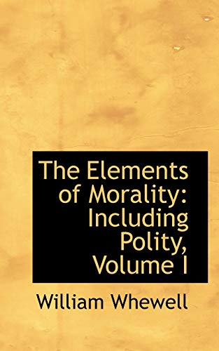 9780559664656: The Elements of Morality: Including Polity, Volume I